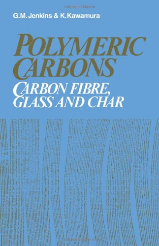 Polymeric Carbons, Carbon Fibre, Glass and Char.: Jenkins, G M ; Kawamura, K