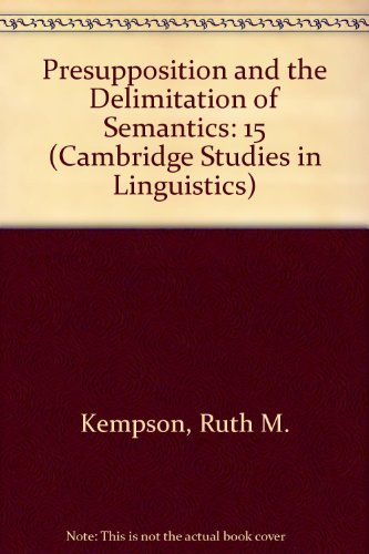 Presupposition and the Delimitation of Semantics.; (Cambridge Studies in Linguistics 15University...