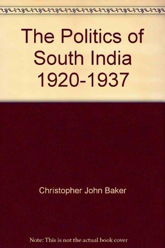 The Politics of South India 1920-1937 (Cambridge South Asian Studies): Christopher John Baker