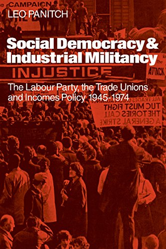 9780521207799: Social Democracy and Industrial Militiancy: The Labour Party, the Trade Unions and Incomes Policy, 1945-1947