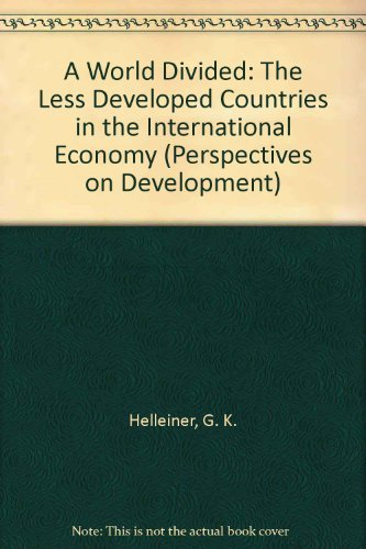 A World Divided: The Less Developed Countires in the Internatinal Economy: Helleiner, G.K
