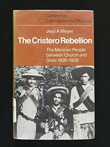 9780521210317: The Cristero Rebellion: The Mexican People Between Church and State, 1926-1929 (Cambridge Latin American Studies)