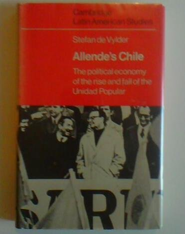 Chile 1970-73: The political Economy of the rise and Fall of the Unidad Popular: De Vylder, Stefan