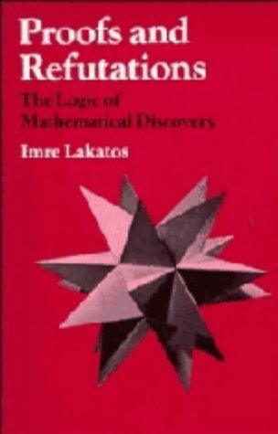 Proofs and Refutations: The Logic of Mathematical Discovery: Imre Lakatos