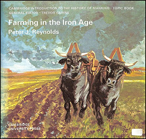 Farming in the Iron Age (Cambridge Introduction: Reynolds, Peter J.