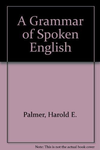 A Grammar of Spoken Englsh: Kingdon, Roger, Palmer,