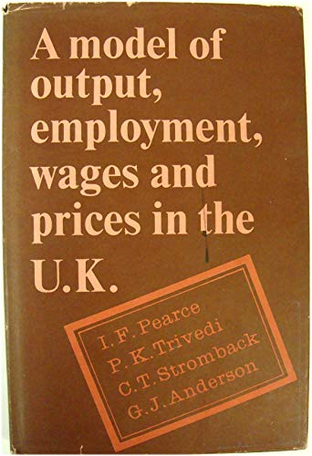 A Model of Output, Employment, Wages and: I. F. Pearce,