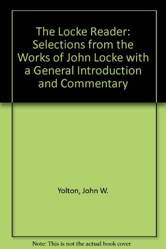 The Locke Reader Selections from the Works: Yolton, John W.