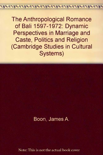 9780521213981: The Anthropological Romance of Bali 1597-1972: Dynamic Perspectives in Marriage and Caste, Politics and Religion (Cambridge Studies in Cultural Systems)