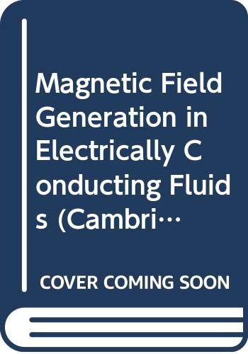 9780521216401: Magnetic Field Generation in Electrically Conducting Fluids (Cambridge Monographs on Mechanics)
