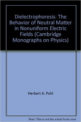 9780521216579: Dielectrophoresis: The Behavior of Neutral Matter in Nonuniform Electric Fields (Cambridge Monographs on Physics)