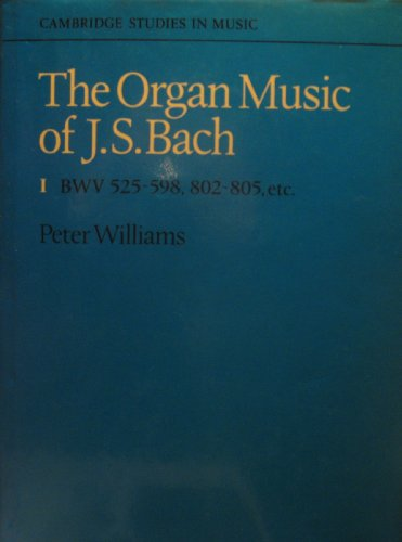 9780521217231: The Organ Music of J. S. Bach: Volume 1, Preludes, Toccatas, Fantasias, Fugues, Sonatas, Concertos and Miscellaneous Pieces (BWV 525-598, 802-805 ... Etc v. 1 (Cambridge Studies in Music)