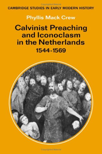 9780521217392: Calvinist Preaching and Iconoclasm in the Netherlands 1544-1569 (Cambridge Studies in Early Modern History)