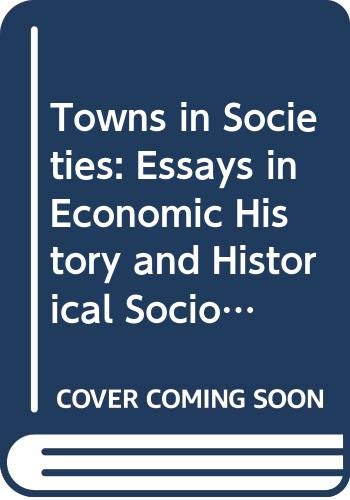 9780521218269: Towns in Societies: Essays in Economic History and Historical Sociology (Past and Present Publications)