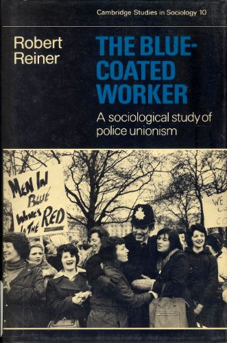 The Blue-Coated Worker. A Sociological Study of Police Unionism.: Reiner, Robert