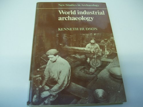World Industrial Archaeology (New Studies in Archaeology): Hudson, Kenneth