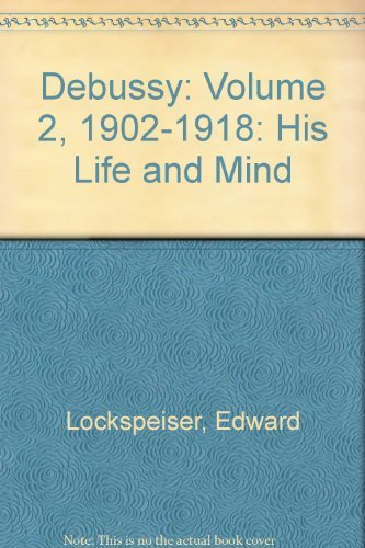 9780521220545: Debussy: Volume 2, 1902-1918: His Life and Mind