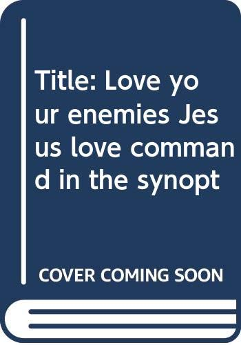 'Love your enemies': Jesus' love command in the synoptic gospels and in the early Christian paraenesis (Society for New Testament Studies Monograph Series) (9780521220569) by John Piper