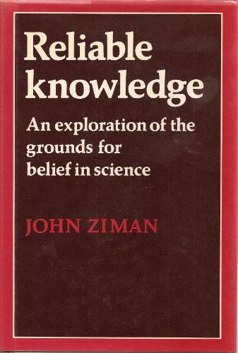Reliable Knowledge: An Exploration of the Grounds: Ziman, John M.