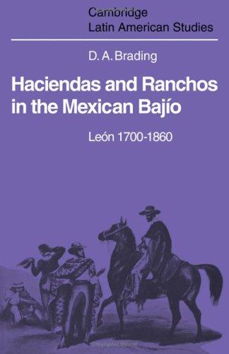 Haciendas and Ranchos in the Mexicon Bajio Leon, 1700-1860: Brading, D. A.