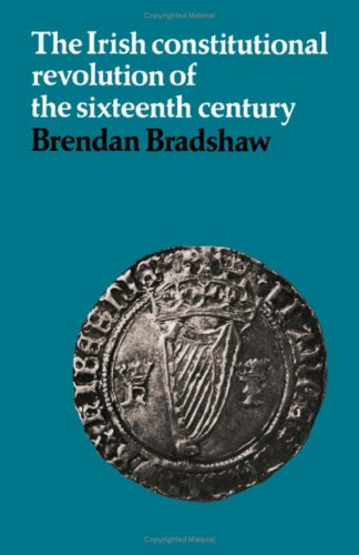 The Irish Constitutional Revolution of the Sixteenth Century: Bradshaw, Brendan
