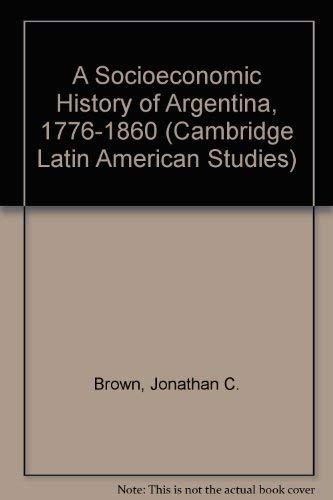 Socioeconomic History of Argentina 1776-1860: Brown, Jonathan C.