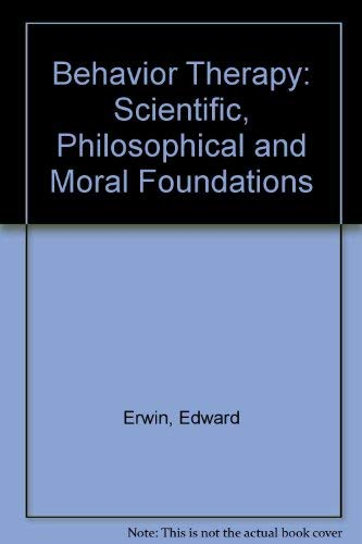 9780521222938: Behavior Therapy: Scientific, Philosophical and Moral Foundations