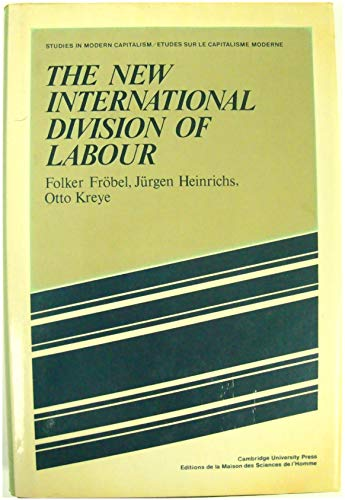 9780521223195: The New International Division of Labour: Structural Unemployment in Industrialised Countries and Industrialisation in Developing Countries (Studies in Modern Capitalism)