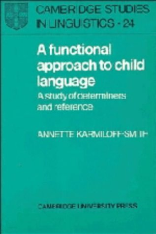 A Functional Approach to Child Language: A Study of Determiners and Reference (Cambridge Studies in...