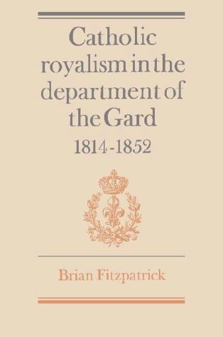 Catholic Royalism in the Department of the Gard, 1814-1852: Brian Fitzpatrick