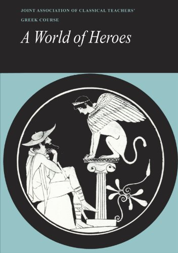 Reading Greek: A World of Heroes: Selections from Homer, Herodotus and Sophocles (English and Greek Edition) - Joint Association of Classical Teachers