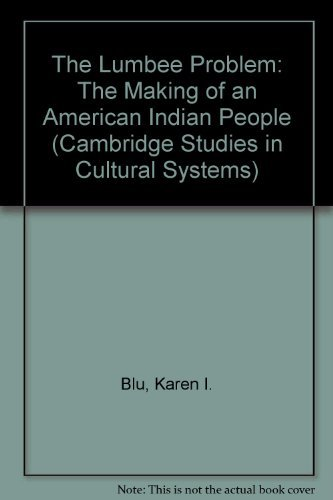 The Lumbee Problem: The Making of an American Indian People (Cambridge Studies in Cultural Systems)...