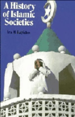A History of Islamic Societies. - Lapidus, Ira M.