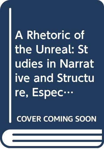 9780521225618: A Rhetoric of the Unreal: Studies in Narrative and Structure, Especially of the Fantastic
