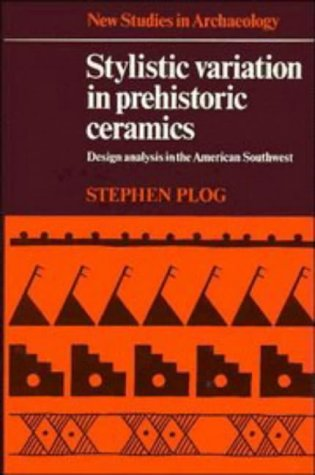 Stylistic Variation in Prehistoric Ceramics : Design Analysis in the American Southwest