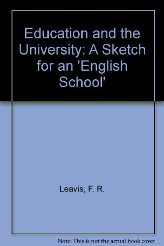Education & the University: A Sketch for an English School: Leavis, F.R.