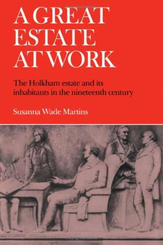 A Great Estate at Work. The Holkham Estate and Its Inhabitants in the Nineteenth Century.