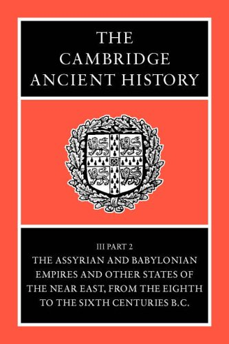 The Cambridge Ancient History, Volume 3, Part 2: The Assyrian and Babylonian Empires and Other ...