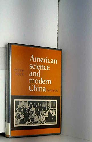 American Science and Modern China, 1876 - 1936.: Buck, Peter