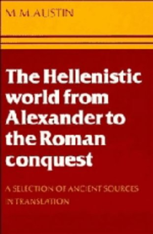 The Hellenistic World from Alexander to the Roman Conquest: A Selection of Ancient Sources in ...