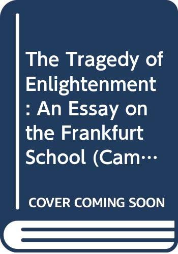 9780521228428: The Tragedy of Enlightenment: An Essay on the Frankfurt School (Cambridge Studies in the History and Theory of Politics)