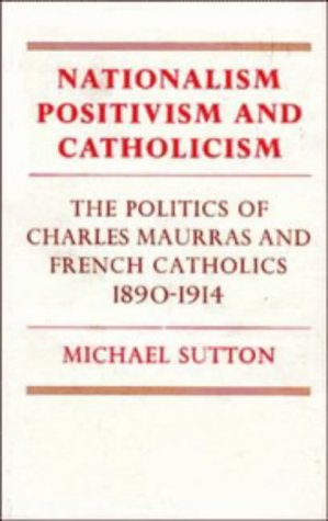9780521228688: Nationalism, Positivism and Catholicism: The Politics of Charles Maurras and French Catholics 1890-1914 (Cambridge Studies in the History and Theory of Politics)