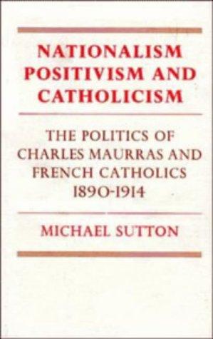 9780521228688: Nationalism, Positivism and Catholicism: The Politics of Charles Maurras and French Catholics 1890-1914
