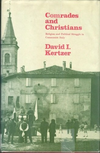 Comrades and Christians: Religion and Political Struggle in Communist Italy (0521228794) by Kertzer, David I.