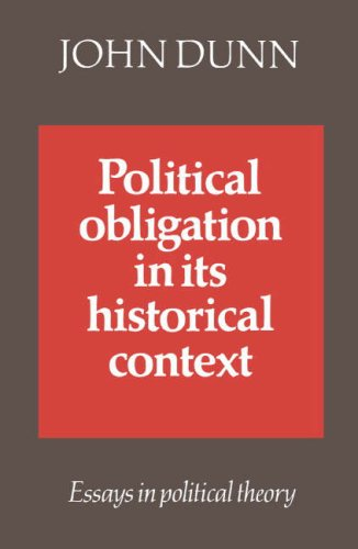 Political Obligation in its Historical Context: Essays in Political Theory: Dunn, John