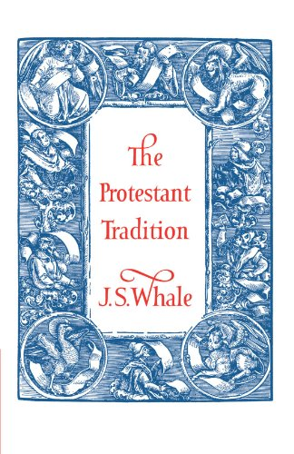 The Protestant Tradition: An Essay in Interpretation: J. S. Whale