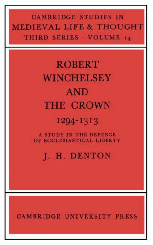 Robert Winchelsey and the Crown 1294-1313: A Study in the Defence of Ecclesiastical Liberty (...