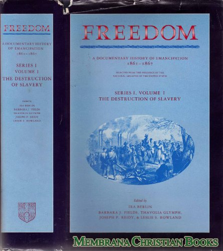 Freedom: Volume 1, Series 1: The Destruction of Slavery: A Documentary History of Emancipation, ...