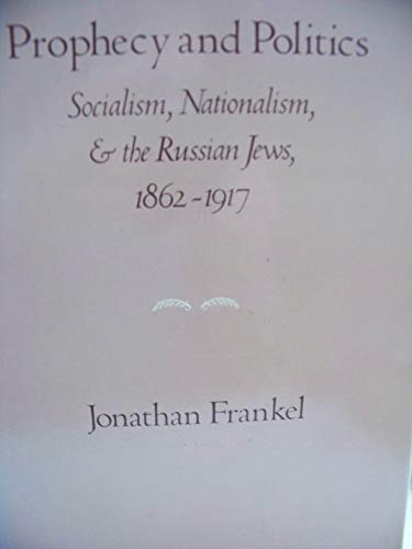 9780521230285: Prophecy and Politics: Socialism, Nationalism, and the Russian Jews, 1862-1917