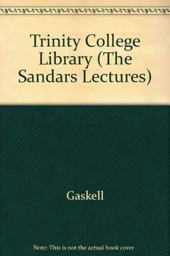 Trinity College Library (The Sandars lectures ;: Gaskell
